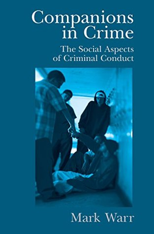Companions in Crime: The Social Aspects of Criminal Conduct (Cambridge Studies in Criminology)