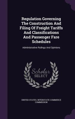 Regulation Governing the Construction and Filing of Freight Tariffs and Classifications and Passenger Fare Schedules: Administrative Rulings and Opinions