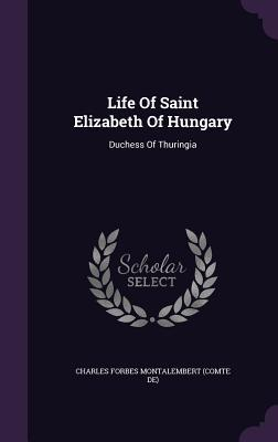 Life of Saint Elizabeth of Hungary: Duchess of Thuringia