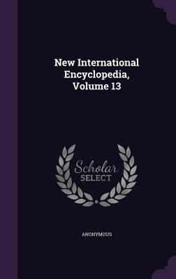 New International Encyclopedia, Volume 13