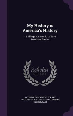 My History Is America's History: 15 Things You Can Do to Save America's Stories