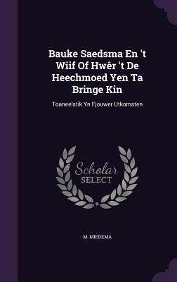 Bauke Saedsma En 't Wiif of Hwer 't de Heechmoed Yen Ta Bringe Kin: Toaneelstik Yn Fjouwer Utkomsten