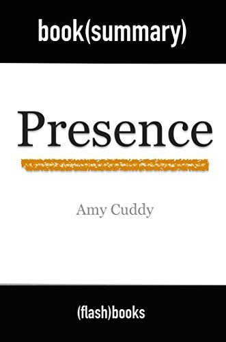 Presence: Bringing Your Boldest Self to Your Biggest Challenges by Amy Cuddy - Book Summary: Book Summary