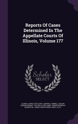 Reports of Cases Determined in the Appellate Courts of Illinois, Volume 177