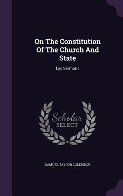 On the Constitution of the Church and State: Lay Sermons