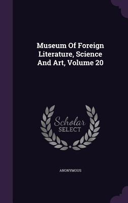 Museum of Foreign Literature, Science and Art, Volume 20