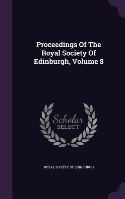 Proceedings of the Royal Society of Edinburgh, Volume 8