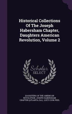 Historical Collections of the Joseph Habersham Chapter, Daughters American Revolution, Volume 2