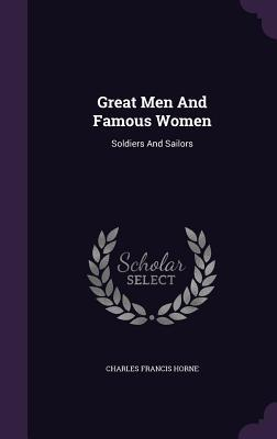 Great Men and Famous Women: Soldiers and Sailors