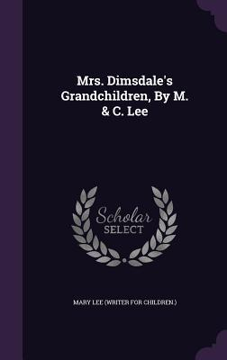 Mrs. Dimsdale's Grandchildren, by M. & C. Lee