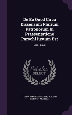 de EO Quod Circa Dissensum Plurium Patronorum in Praesentatione Parochi Iustum Est: Diss. Inaug
