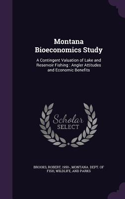 Montana Bioeconomics Study: A Contingent Valuation of Lake and Reservoir Fishing: Angler Attitudes and Economic Benefits