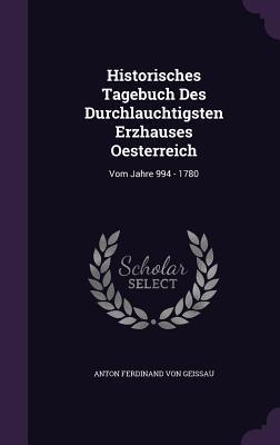 Historisches Tagebuch Des Durchlauchtigsten Erzhauses Oesterreich: Vom Jahre 994 - 1780