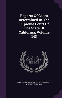 Reports of Cases Determined in the Supreme Court of the State of California, Volume 143