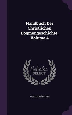 Handbuch Der Christlichen Dogmengeschichte, Volume 4
