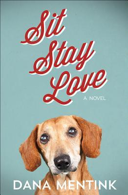 Sit, Stay, Love: A Novel for Dog Lovers (Love Unleashed #1)