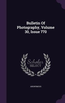 Bulletin of Photography, Volume 30, Issue 770