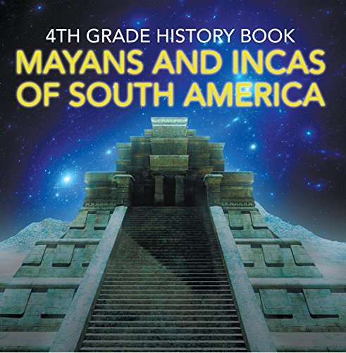 4th Grade History Book: Mayans and Incas of South America: Fourth Grade Books Ancient Civilizations (Children's Ancient History Books)