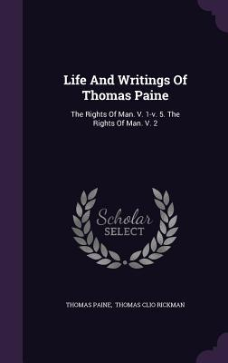 Life and Writings of Thomas Paine: The Rights of Man. V. 1-V. 5. the Rights of Man. V. 2
