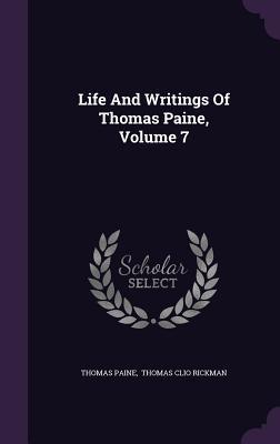 Life and Writings of Thomas Paine, Volume 7