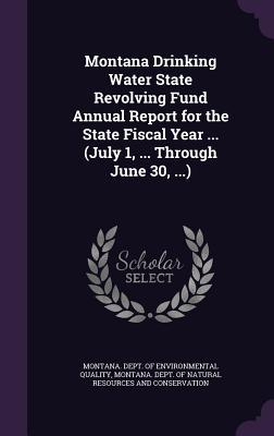 Montana Drinking Water State Revolving Fund Annual Report for the State Fiscal Year ... (July 1, ... Through June 30, ...)