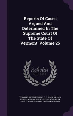 Reports of Cases Argued and Determined in the Supreme Court of the State of Vermont, Volume 25