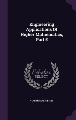 Engineering Applications of Higher Mathematics, Part 5
