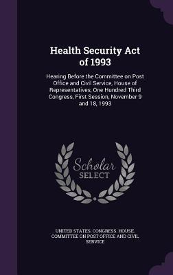 Health Security Act of 1993: Hearing Before the Committee on Post Office and Civil Service, House of Representatives, One Hundred Third Congress, First Session, November 9 and 18, 1993