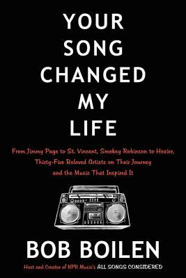 Your Song Changed My Life: From Jimmy Page to St. Vincent, Smokey Robinson to Hozier, Thirty-Five Beloved Artists on Their Journey and the Music That Inspired It