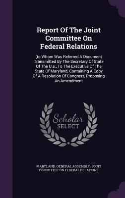 Report of the Joint Committee on Federal Relations: (To Whom Was Referred a Document Transmitted by the Secretary of State of the U.S., to the Executive of the State of Maryland, Containing a Copy of a Resolution of Congress, Proposing an Amendment