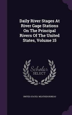 Daily River Stages at River Gage Stations on the Principal Rivers of the United States, Volume 15