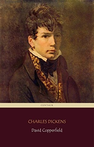 David Copperfield (Centaur Classics) [The 100 greatest novels of all time - #64]