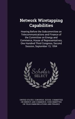 Network Wiretapping Capabilities: Hearing Before the Subcommittee on Telecommunications and Finance of the Committee on Energy and Commerce, House of Representatives, One Hundred Third Congress, Second Session, September 13, 1994