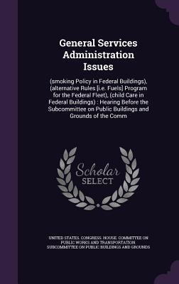 General Services Administration Issues: (Smoking Policy in Federal Buildings), (Alternative Rules [I.E. Fuels] Program for the Federal Fleet), (Child Care in Federal Buildings): Hearing Before the Subcommittee on Public Buildings and Grounds of the Comm