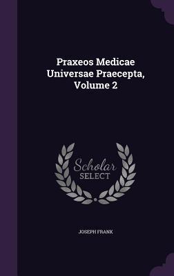 Praxeos Medicae Universae Praecepta, Volume 2