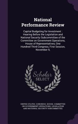 National Performance Review: Capital Budgeting for Investment: Hearing Before the Legislation and National Security Subcommittee of the Committee on Government Operations, House of Representatives, One Hundred Third Congress, First Session, November 9,