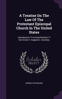 A Treatise on the Law of the Protestant Episcopal Church in the United States: