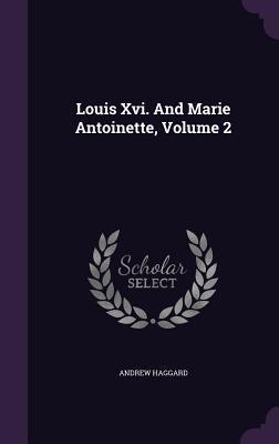 Louis XVI. and Marie Antoinette, Volume 2