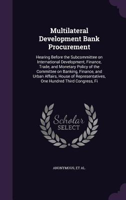 Multilateral Development Bank Procurement: Hearing Before the Subcommittee on International Development, Finance, Trade, and Monetary Policy of the Committee on Banking, Finance, and Urban Affairs, House of Representatives, One Hundred Third Congress, Fi