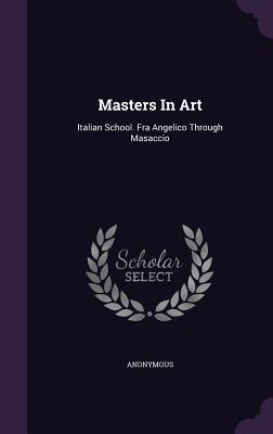 Masters in Art: Italian School. Fra Angelico Through Masaccio