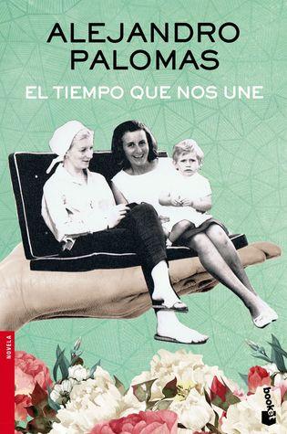 El tiempo que nos une by Alejandro Palomas