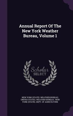 Annual Report of the New York Weather Bureau, Volume 1