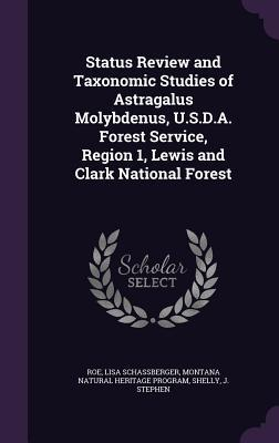 Status Review and Taxonomic Studies of Astragalus Molybdenus, U.S.D.A. Forest Service, Region 1, Lewis and Clark National Forest