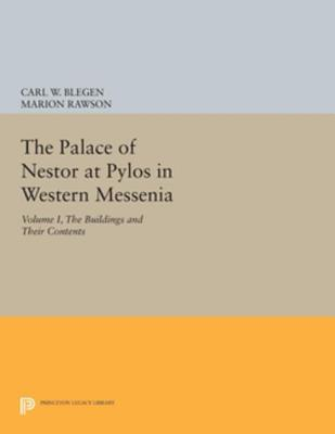 The Palace of Nestor at Pylos in Western Messenia, Vol. 1: The Buildings and Their Contents