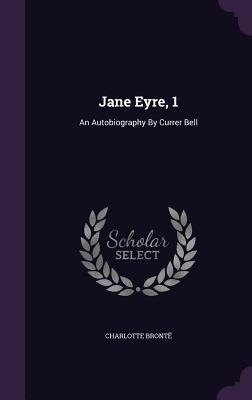 Jane Eyre, 1: An Autobiography by Currer Bell