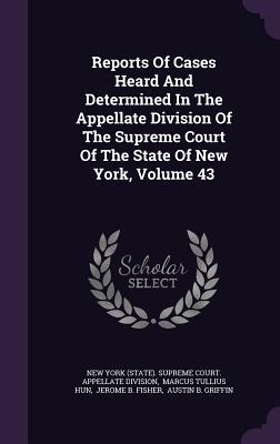 Reports of Cases Heard and Determined in the Appellate Division of the Supreme Court of the State of New York, Volume 43