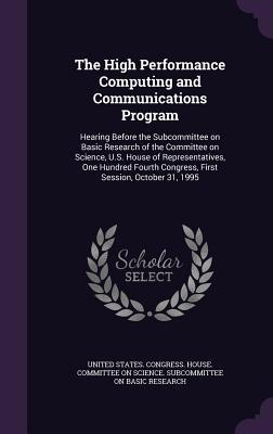 The High Performance Computing and Communications Program: Hearing Before the Subcommittee on Basic Research of the Committee on Science, U.S. House of Representatives, One Hundred Fourth Congress, First Session, October 31, 1995