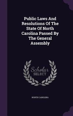 Public Laws and Resolutions of the State of North Carolina Passed by the General Assembly