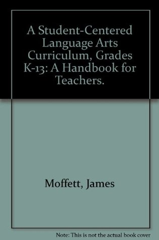 A Student-Centered Language Arts Curriculum, Grades K-13: A Handbook for Teachers.