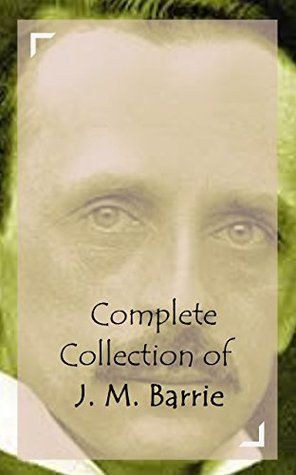 Complete Collection of J. M. Barrie